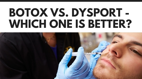 BOTOX VS DYSPORT – WHICH ONE IS BETTER?